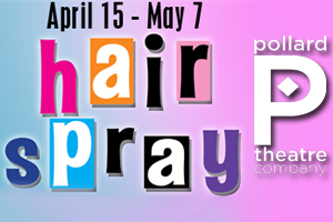 The Pollard Theatre presents HAIRSPRAY